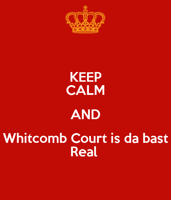 KEEP CALM AND Whitcomb Court is da bast Real