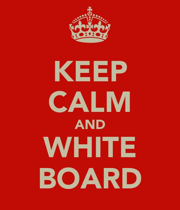 KEEP CALM AND WHITE BOARD