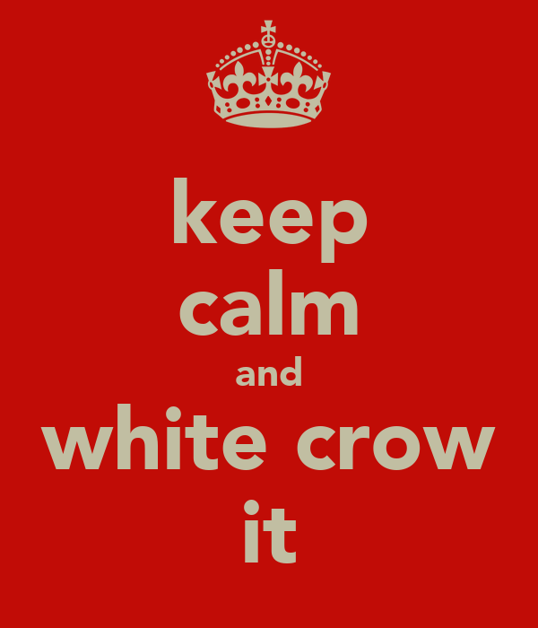 keep calm and white crow it