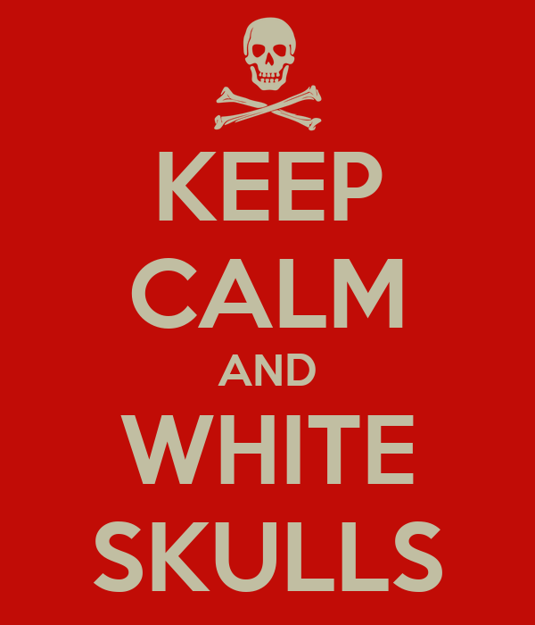 KEEP CALM AND WHITE SKULLS