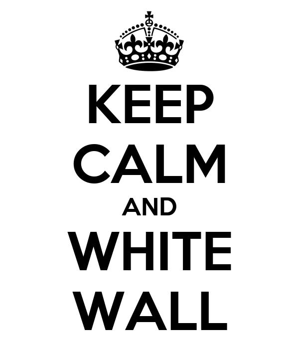 KEEP CALM AND WHITE WALL