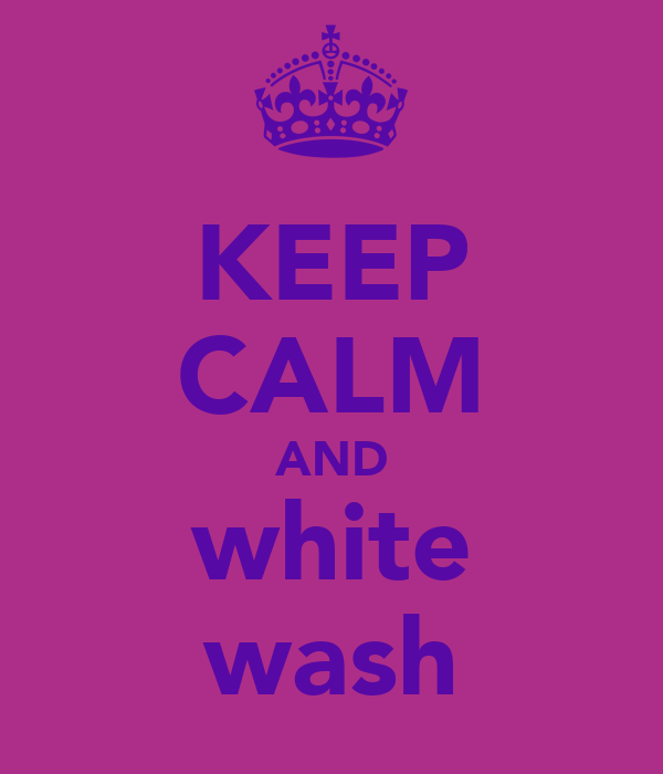KEEP CALM AND white wash