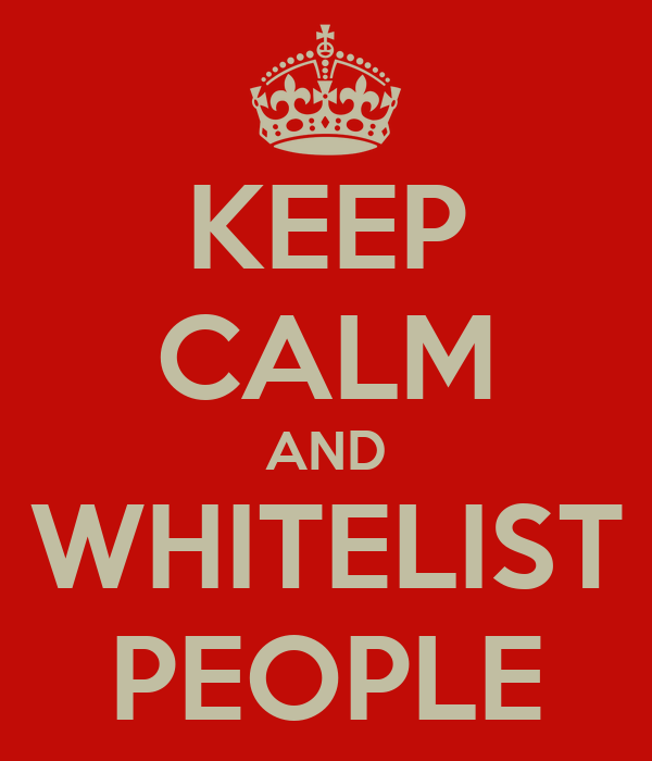 KEEP CALM AND WHITELIST PEOPLE