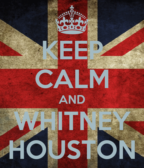 KEEP CALM AND WHITNEY HOUSTON