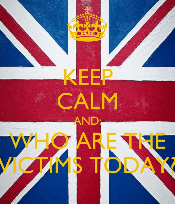 KEEP CALM AND: WHO ARE THE VICTIMS TODAY?