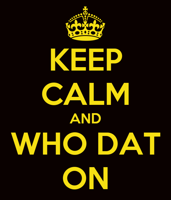 KEEP CALM AND WHO DAT ON