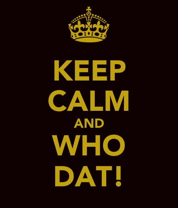 KEEP CALM AND WHO DAT!