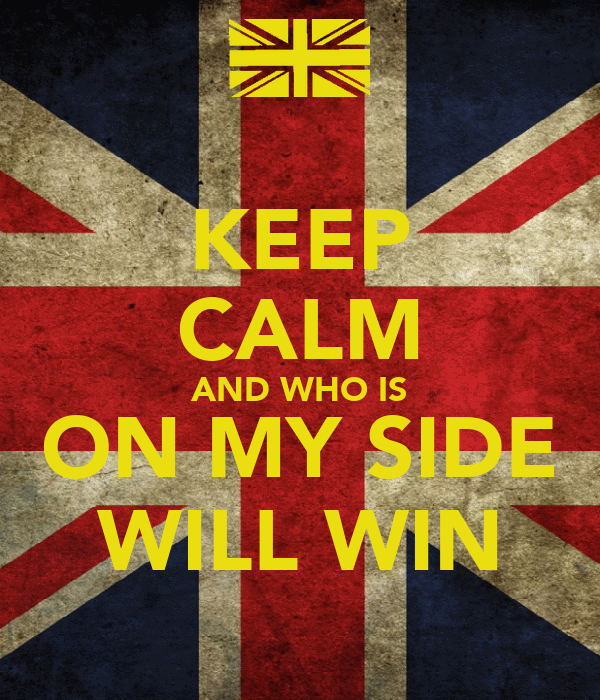 KEEP CALM AND WHO IS ON MY SIDE WILL WIN