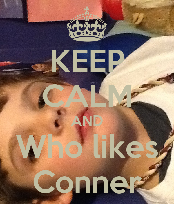 KEEP CALM AND Who likes Conner