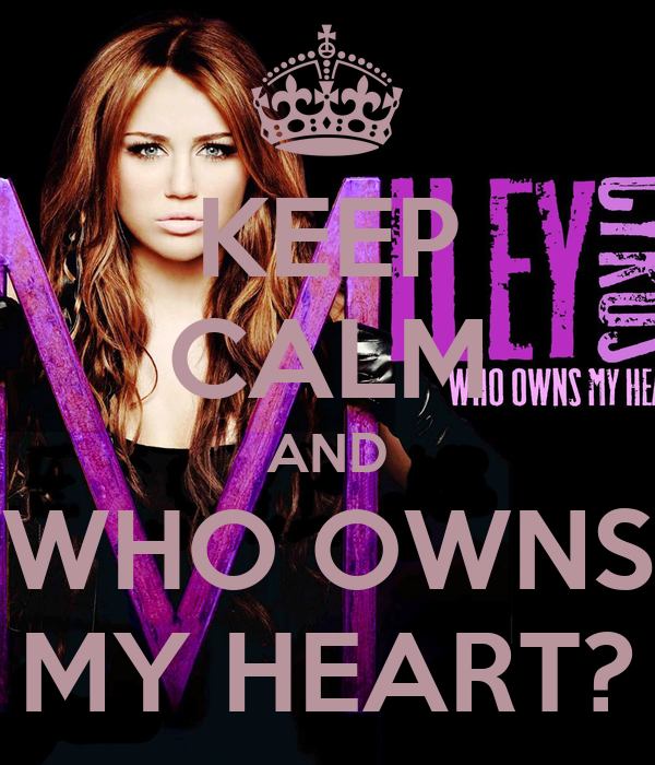 KEEP CALM AND WHO OWNS MY HEART?