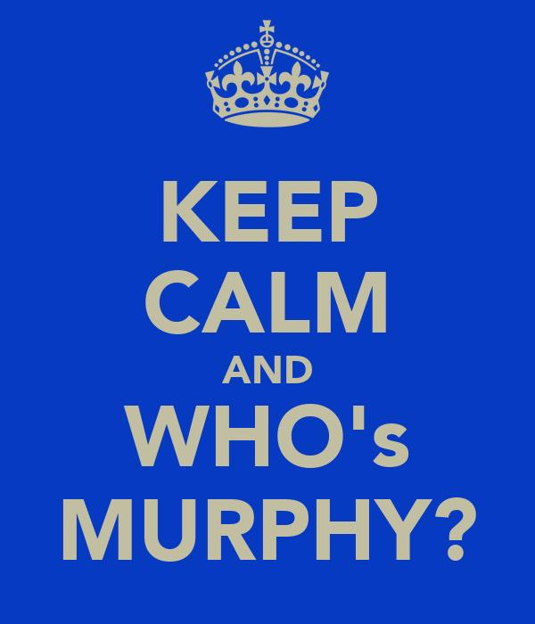 KEEP CALM AND WHO's MURPHY?