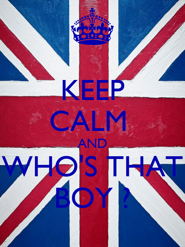 KEEP CALM  AND WHO'S THAT BOY ?