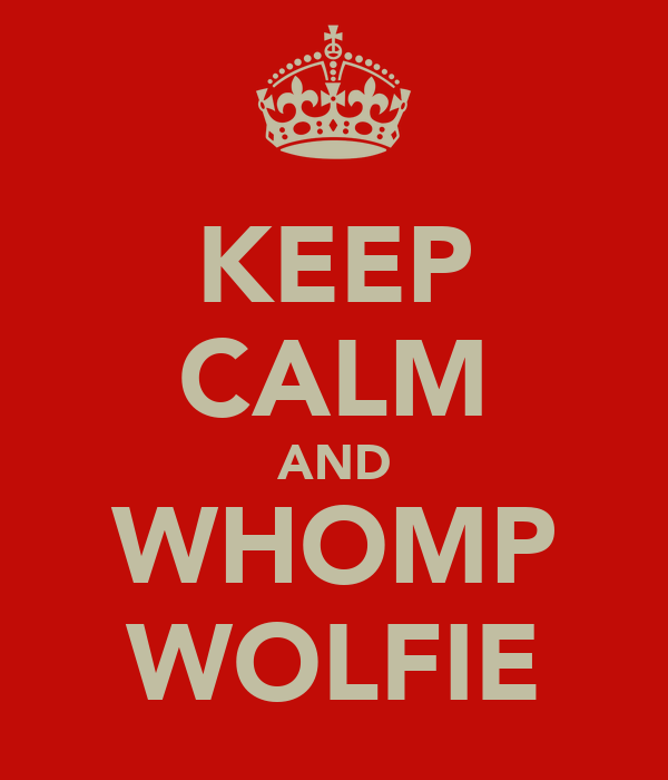 KEEP CALM AND WHOMP WOLFIE