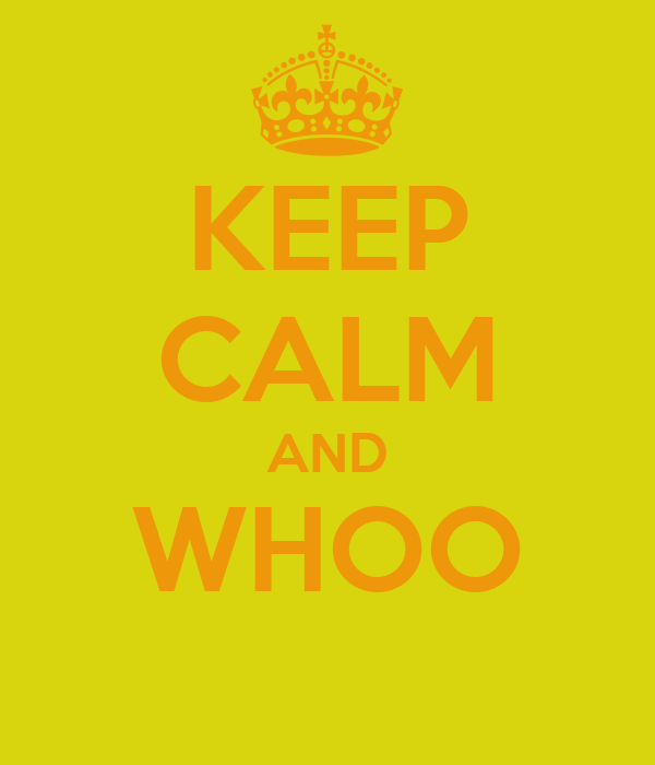 KEEP CALM AND WHOO