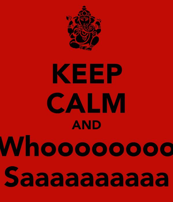 KEEP CALM AND Whoooooooo Saaaaaaaaaa