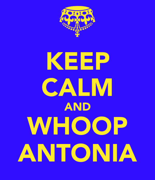 KEEP CALM AND WHOOP ANTONIA