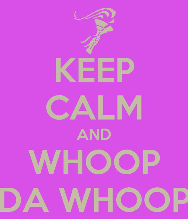 KEEP CALM AND WHOOP DA WHOOP