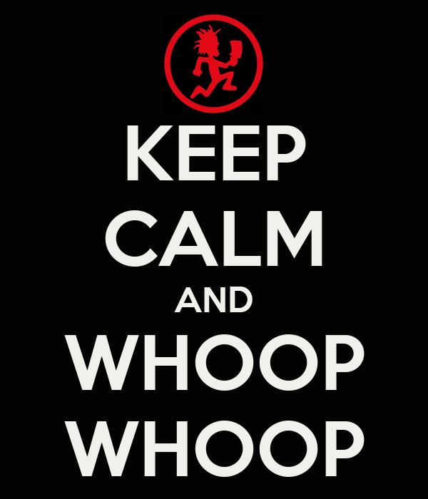 KEEP CALM AND WHOOP WHOOP