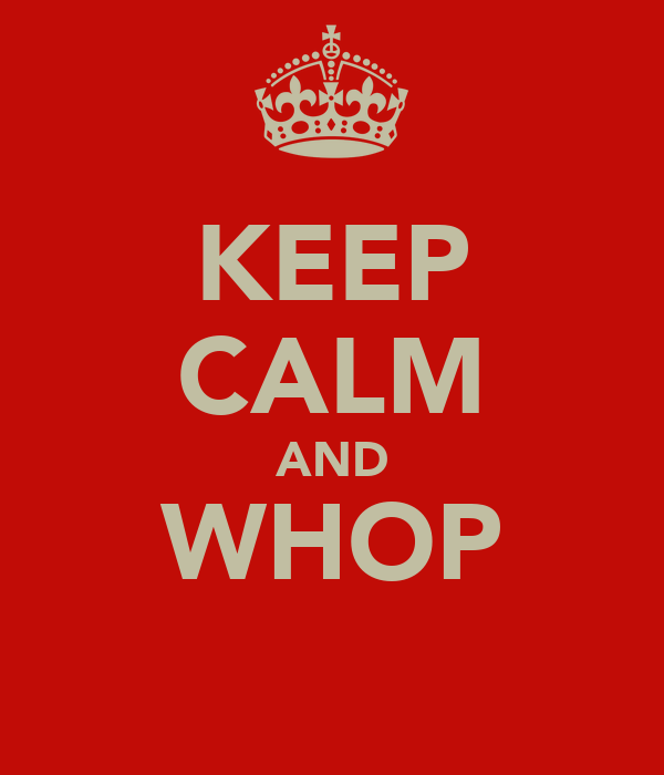 KEEP CALM AND WHOP
