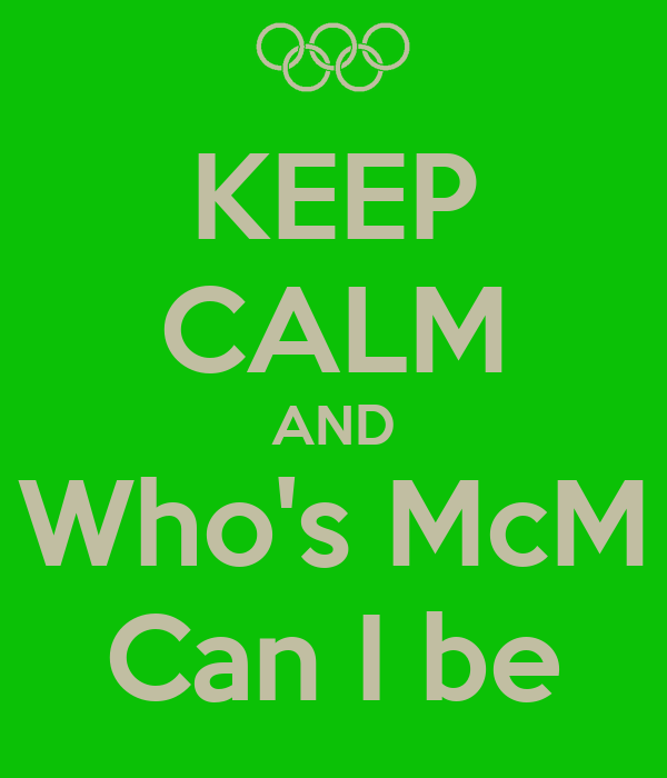 KEEP CALM AND Who's McM Can I be