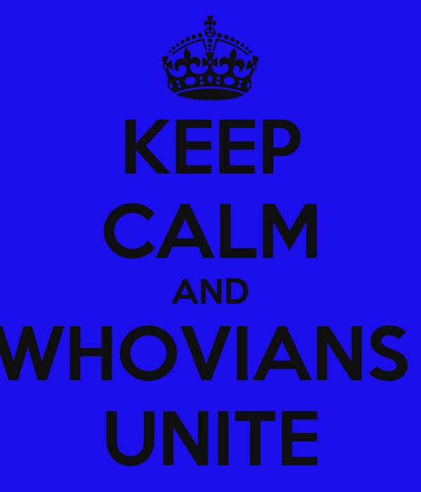KEEP CALM AND WHOVIANS  UNITE