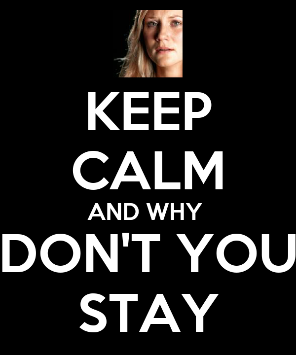 KEEP CALM AND WHY  DON'T YOU STAY