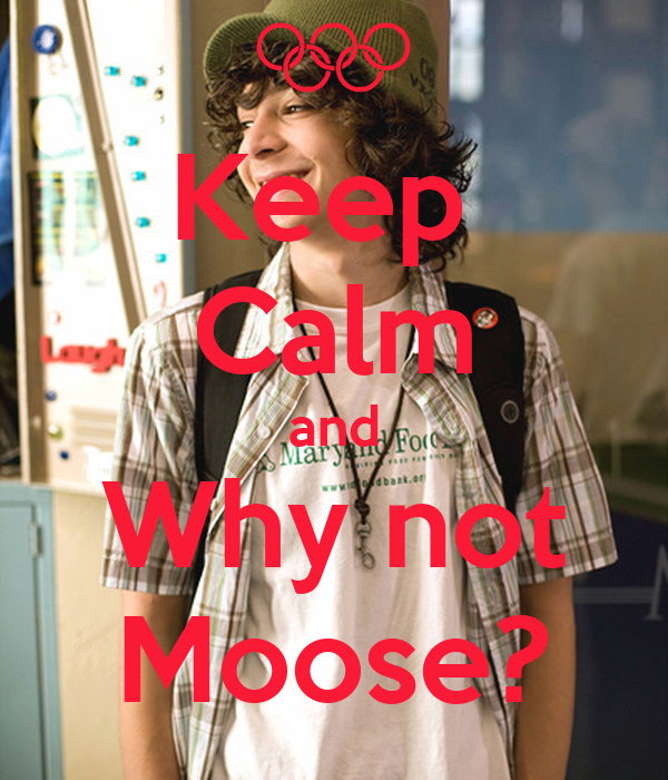Keep  Calm and Why not Moose?