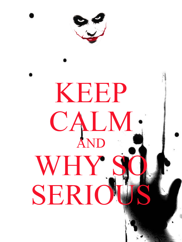 KEEP CALM AND WHY SO SERIOUS
