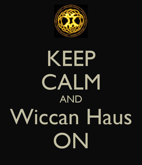 KEEP CALM AND Wiccan Haus ON