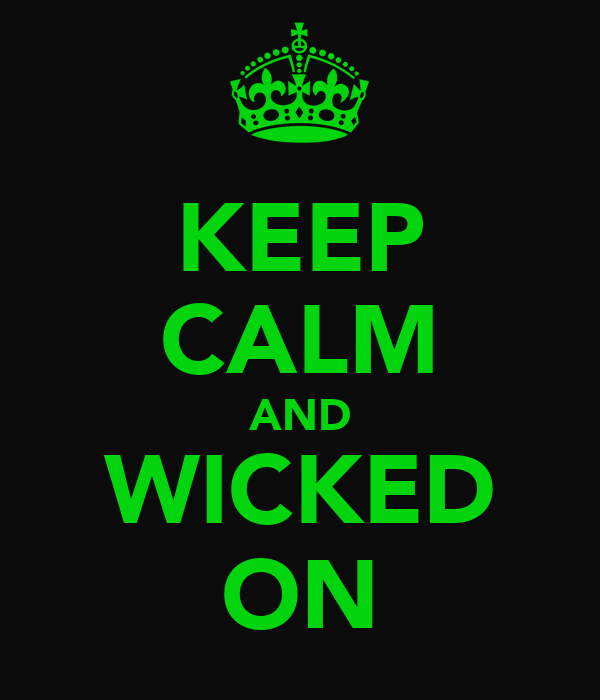 KEEP CALM AND WICKED ON
