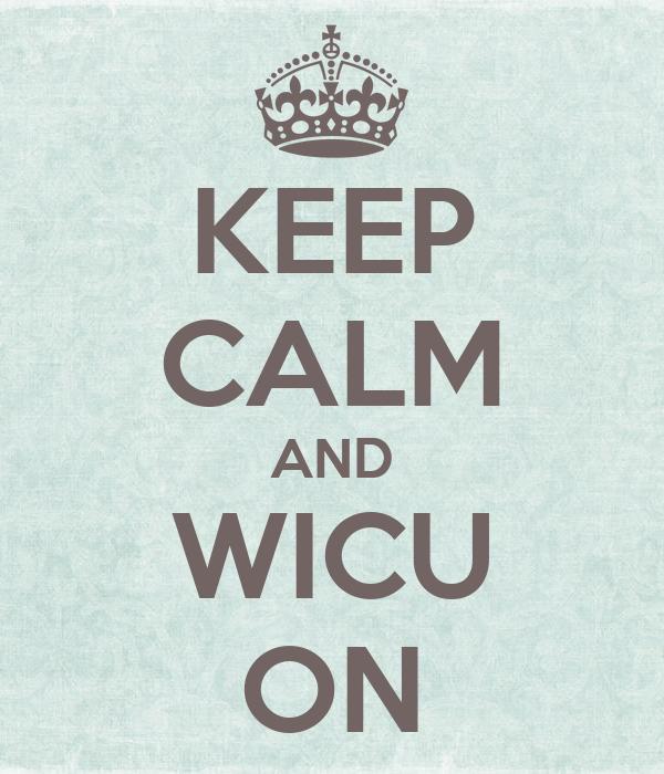 KEEP CALM AND WICU ON
