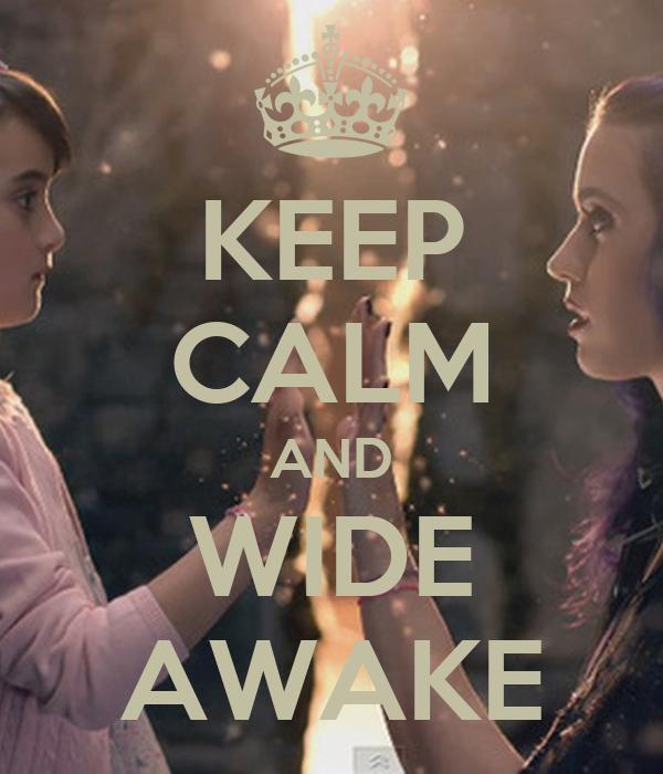 KEEP CALM AND WIDE AWAKE