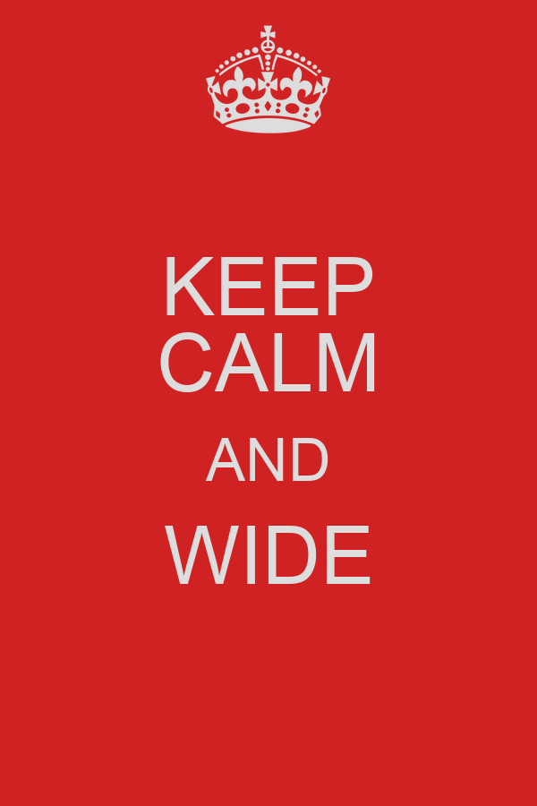 KEEP CALM AND WIDE