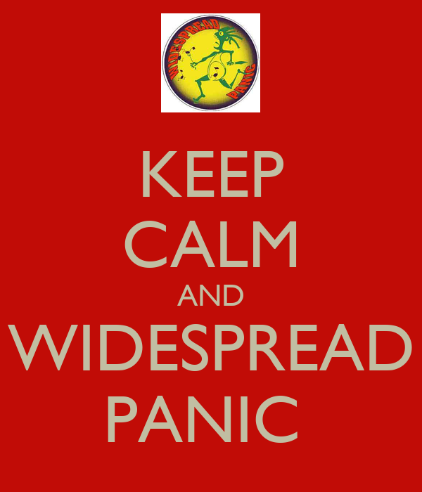 KEEP CALM AND WIDESPREAD PANIC