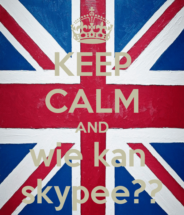 KEEP CALM AND wie kan  skypee??