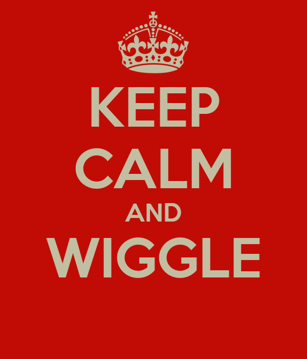 KEEP CALM AND WIGGLE
