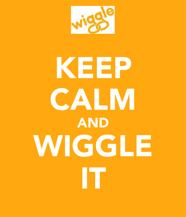 KEEP CALM AND WIGGLE IT