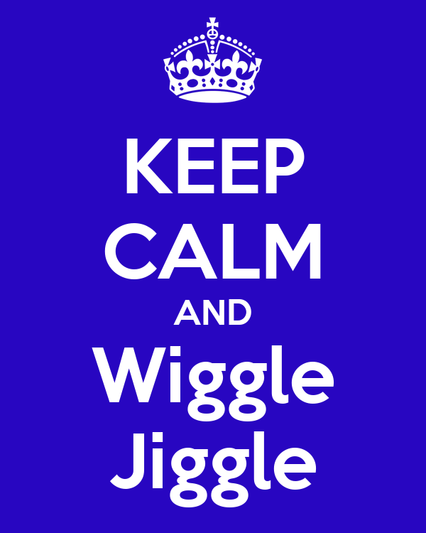 KEEP CALM AND Wiggle Jiggle