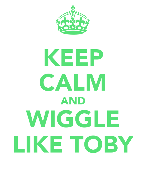 KEEP CALM AND WIGGLE LIKE TOBY