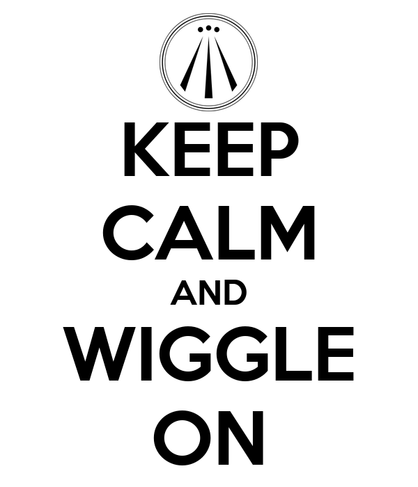KEEP CALM AND WIGGLE ON
