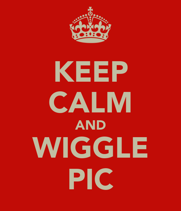 KEEP CALM AND WIGGLE PIC