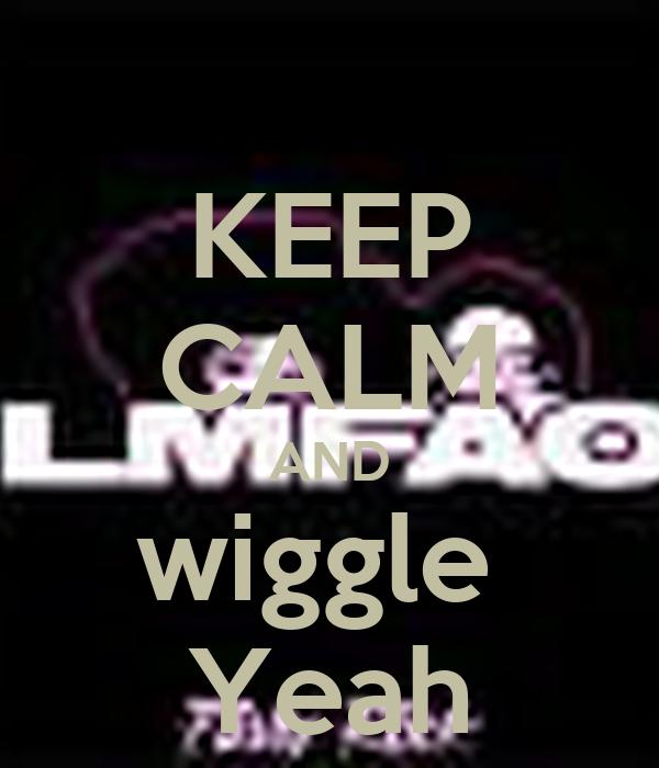 KEEP CALM AND wiggle  Yeah