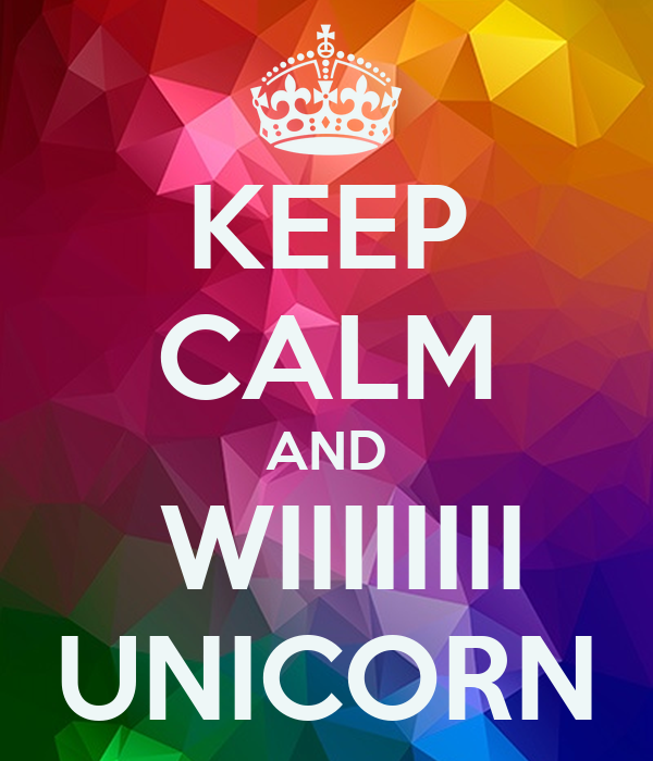 KEEP CALM AND  WIIIIIIII UNICORN