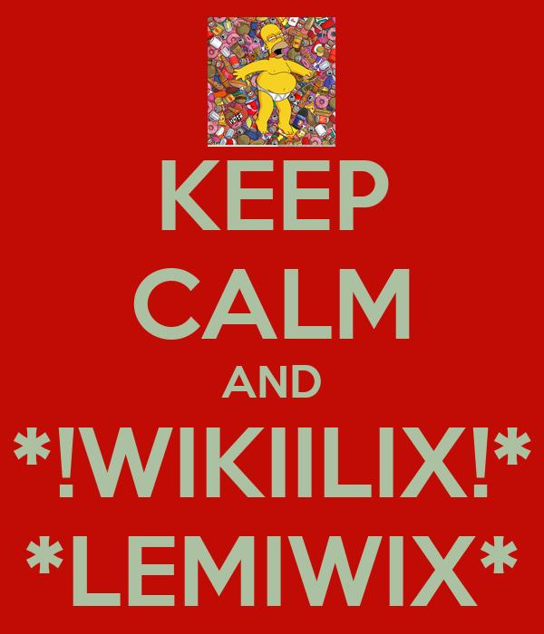KEEP CALM AND *!WIKIILIX!* *LEMIWIX*
