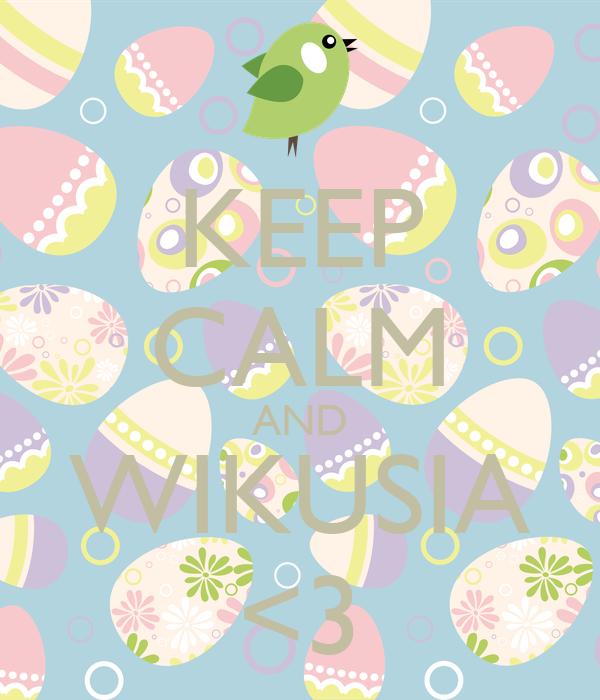 KEEP CALM AND WIKUSIA <3
