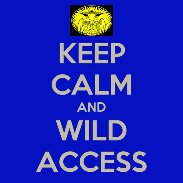 KEEP CALM AND WILD ACCESS