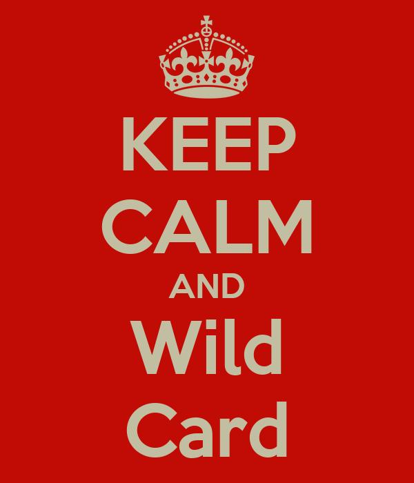 KEEP CALM AND Wild Card