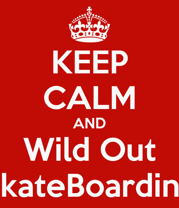 KEEP CALM AND Wild Out SkateBoarding
