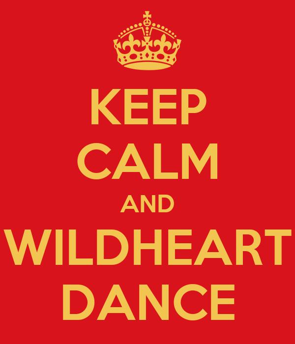 KEEP CALM AND WILDHEART DANCE