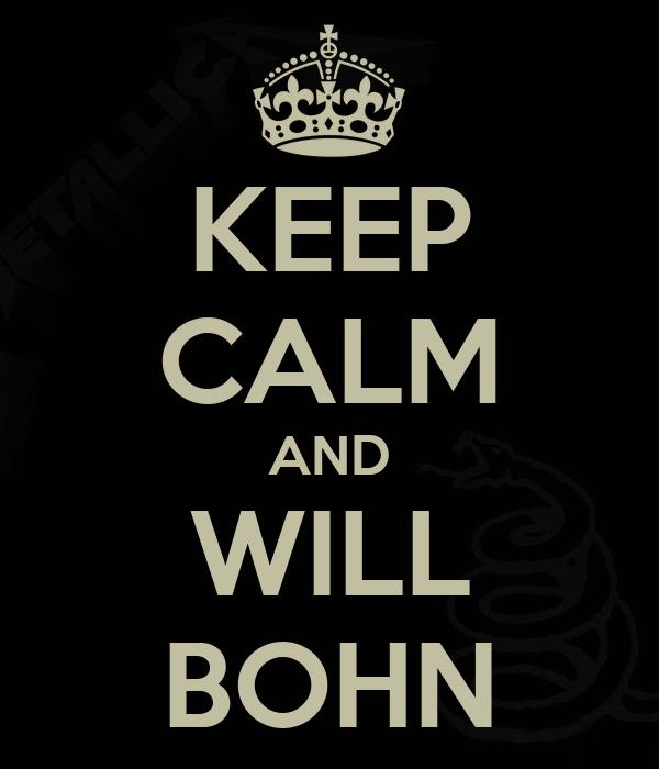 KEEP CALM AND WILL BOHN